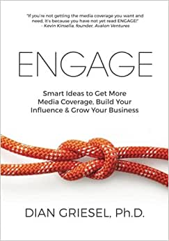 Engage: Smart Ideas To Get More Media Coverage, Build Your Influence And Grow Your Business