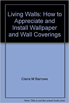 living walls how to appreciate and install wallpaper and