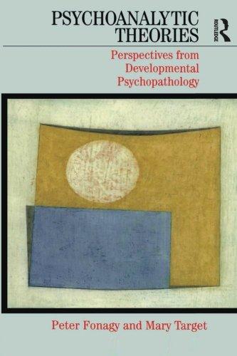 Psychoanalytic Theories: Perspective from Developmental Psychopathology (Whurr Series in Psychoanalysis)