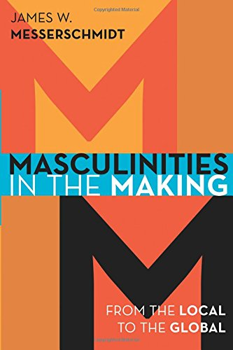 Masculinities in the Making: From the Local to the Global