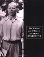 The Wisdom and Witness of Dietrich Bonhoeffer