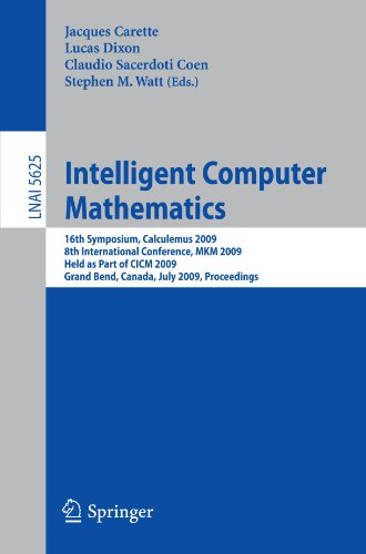 Intelligent Computer Mathematics: 16th Symposium, Calculemus 2009, 8th International Conference, MKM 2009, Grand Bend, C