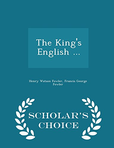 The King's English ... - Scholar's Choice Edition