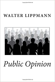 public opinion by walter lippmann summary Comparative summary: lippmann, chomsky, lewis - mass media is a means of public communication for reaching a large audience walter lippmann and herman and chomsky state their views on the role of the mass media and how this role fits into the principles of a democratic government.