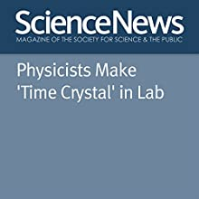 Physicists Make 'Time Crystal' in Lab Other Auteur(s) : Emily Conover Narrateur(s) : Jamie Renell