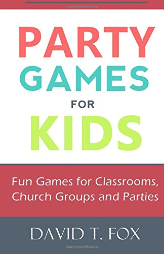 Party Games for Kids: Fun Games for Classrooms, Church Groups and Parties