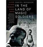 [ In the Land of Magic Soldiers: A Story of White and Black in West Africa[ IN THE LAND OF MAGIC SOLDIERS: A STORY OF WHITE AND BLACK IN WEST AFRICA ] By Bergner, Daniel ( Author )Oct-01-2004 Paperback