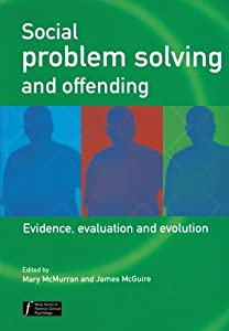 Social Problem Solving and Offending: Evidence, Evaluation and Evolution (Wiley Series in Forensic Clinical Psychology)
