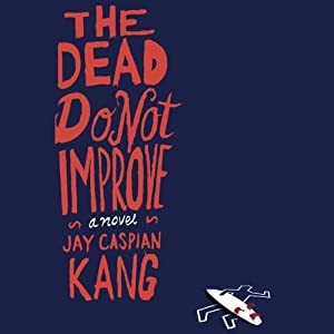 The Dead Do Not Improve: A Novel | [Jay Caspian Kang]