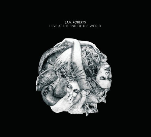 Sam Roberts - Love At The End Of The World - Zortam Music