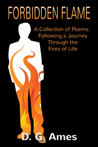 D. G. Ames - Forbidden Flame: A Collection of Poems: Following a Journey Through the Fires of Life