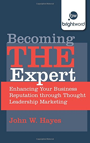 Becoming-THE-Expert-Enhancing-Your-Business-Reputation-through-Thought-Leadership-Marketing
