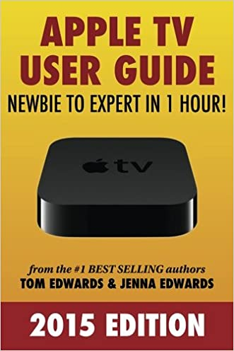 Apple TV User Guide: Newbie to Expert in 1 Hour!
