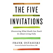 The Five Invitations: Discovering What Death Can Teach Us About Living Fully | Livre audio Auteur(s) : Frank Ostaseski Narrateur(s) : Frank Ostaseski