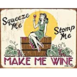 Squeeze Me Stomp Me Make Me Wine Distressed Retro Vintage Tin Sign