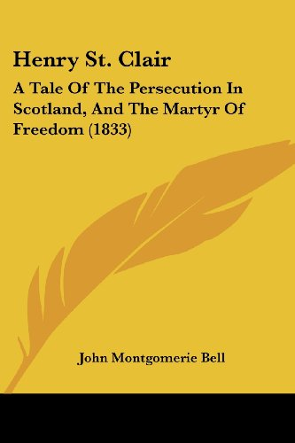 Henry St. Clair: A Tale of the Persecution in Scotland, and the Martyr of Freedom (1833)