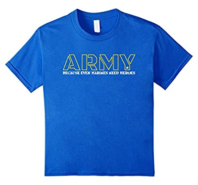 Army Because Even Marines Need Heroes T-Shirt Funny Shirt