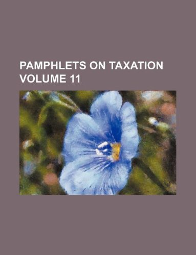 Pamphlets on taxation Volume 11