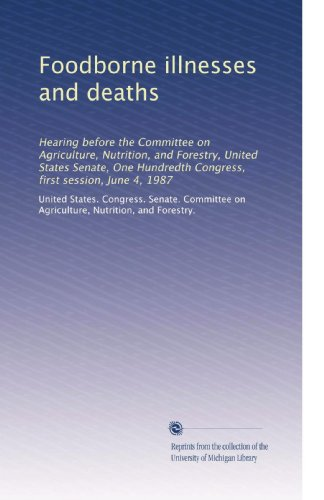 Foodborne Illnesses And Deaths: Hearing Before The Committee On Agriculture, Nutrition, And Forestry, United States Senate, One Hundredth Congress, First Session, June 4, 1987