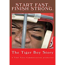 Start Fast, Finish Strong:  The Tiger Boy Story