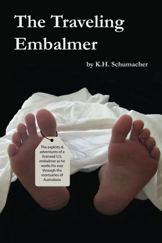 The Traveling Embalmer: The exploits and adventures of an American embalmer working his way through the mortuaries of the Far East and Australia PDF
