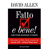 Fatto e bene!: Come vivere organizzati e contenti (Varia. Economia)di David Allen