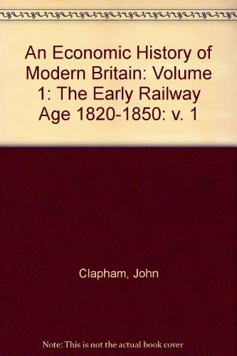 An Economic History of Modern Britain: Volume 1: The Early Railway Age 1820-1850: v. 1