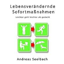 Lebensverändernde Sofortmaßnahmen: Leichter geht leichter als gedacht Hörbuch von Andreas Seelbach Gesprochen von: Andreas Seelbach