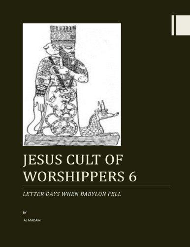 Jesus Cult of Worshippers 6: Letter Days When Babylon Fell: Volume 1