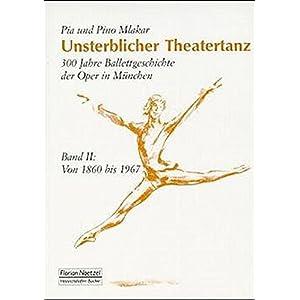 Unsterblicher Theatertanz. 300 Jahre Ballettgeschichte der Oper in München: Unsterblicher Theaterta