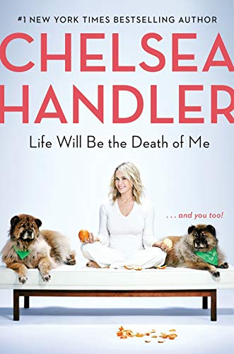 Life Will Be the Death of Me . . . and you too! [Handler, Chelsea] (Tapa Dura)