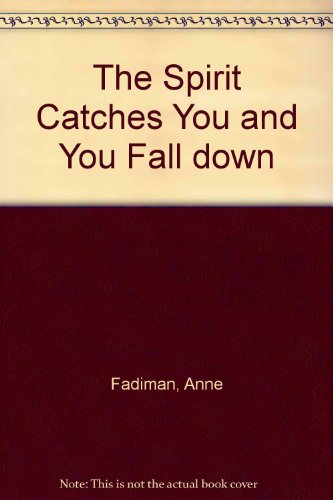 spirit catches you and you fall Dr arthur kleinman is a psychiatrist and anthropologist who heads the department of social medicine at harvard university in my last blog post, i talked about the heartbreaking story of lia lee in the spirit catches you and you fall down by anne fadiman.