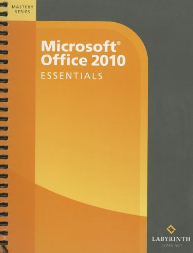 Microsoft Office 2010: Essentials (Mastery (Labyrinth Learning))
