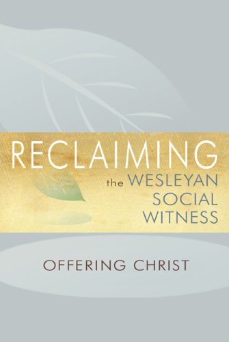 Reclaiming the Wesleyan Social Witness: Offering Christ