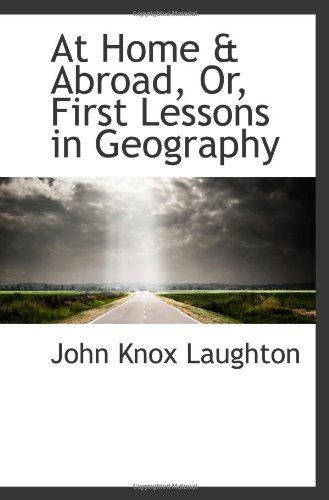 At Home & Abroad, Or, First Lessons in Geography