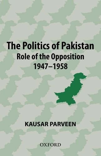 Politics of Pakistan: The Role of the Opposition 1947-1958