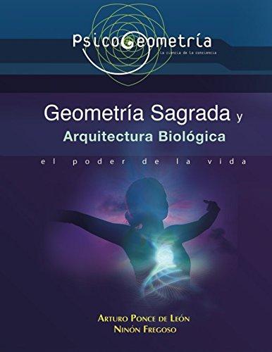 Psicogeometria Geometria Sagrada y Arquitectura Biologica: El Poder de la Vida  [Ponce de Leon, Arturo - Fregoso, Ninon] (Tapa Blanda)