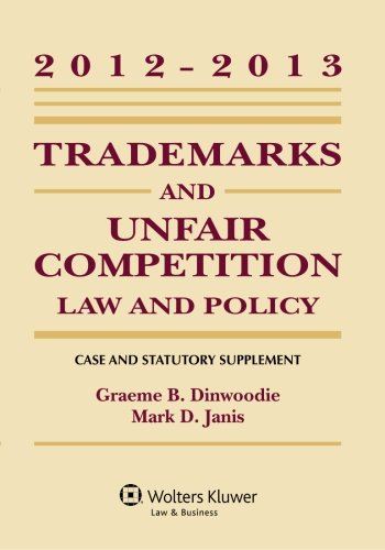 Trademarks & Unfair Competition: Law And Policy 2012-2013 Case And Statutory Supplement