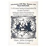 History of the Town of Northfield: 1776-1876 Centennial Proceedings and Historical Incidents of the Early Settlers of Northfield, Vermont, with Biographical Sketches of Prominent Busine (0788416723) by Gregory, John