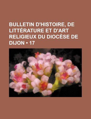 Bulletin D'histoire, de Littérature et D'art Religieux Du Diocèse de Dijon (17)