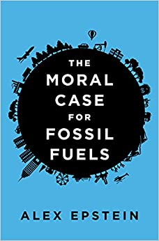 The Moral Case for Fossil Fuels: Alex Epstein: 9781591847441: Amazon