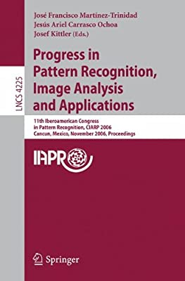 Progress in Pattern Recognition, Image Analysis and Applications: 11th Iberoamerican Congress on Pattern Recognition, CIARP 2006,         Cancún, ... Vision, Pattern Recognition, and Graphics)