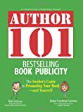 Author 101 Bestselling Book Publicity: The Insiders Guide to Promoting Your Book--and Yourself