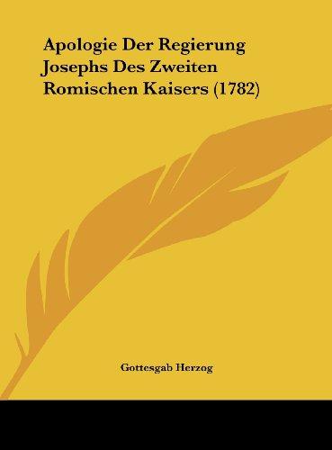 Apologie Der Regierung Josephs Des Zweiten Romischen Kaisers (1782)
