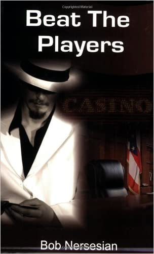 Beat the Players: Casinos, Cops And the Game Inside the Game