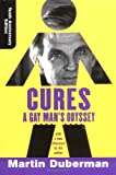 Cures: A Gay Man's Odyssey, Tenth Anniversary Edition (0813339545) by Duberman, Martin