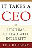 img - for It Takes a CEO: It's Time to Lead with Integrity   [IT TAKES A CEO] [Paperback] book / textbook / text book