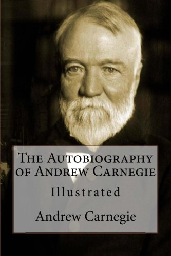 the-autobiography-of-andrew-carnegie-illustrated