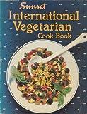 Sunset international vegetarian cook book