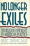 img - for No Longer Exiles: The Religious New Right in American Politics book / textbook / text book